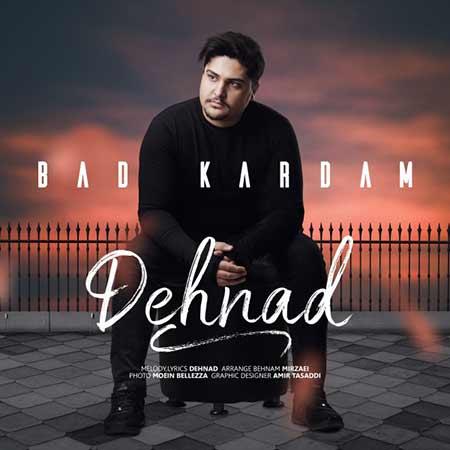 Dehnad Bad Kardam - دانلود آهنگ بد کردم دهناد