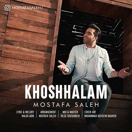 Mostafa Saleh Khoshhalam - دانلود آهنگ خوشحالم مصطفی صالح